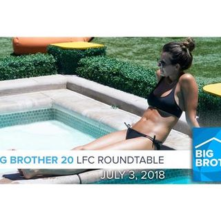 Big Brother 20 | LFC Roundtable