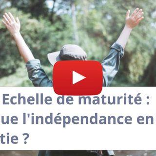 #P007 - Echelle de maturité : Est ce que l'indépendance en fait partie ?