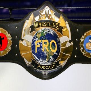 Fro Wrestling Podcast Episode 23