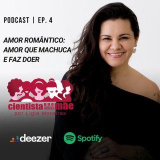 EP#4 Amor romântico: amor que machuca e faz doer