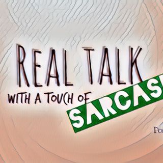 Real Talk with a Touch of SARCASM #30