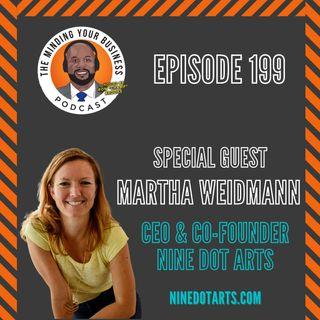 #199 - Martha Weidmann, CEO & Co-Founder of Nine Dot Arts