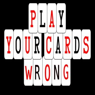 Play Your Cards Wrong... again