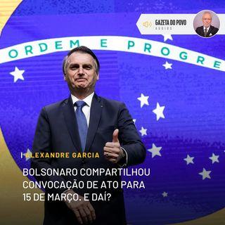 Bolsonaro compartilhou convocação de ato para 15 de março. E daí?