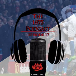 1875 Podcast - Episode 17 - Blackburn Rovers Podcast - Exciting Times