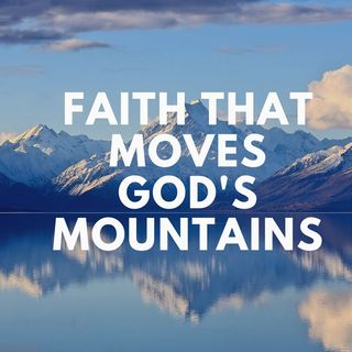 01. Faith That Moves God's Mountains