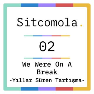 yıllar süren tartışma | we were on a break | #02