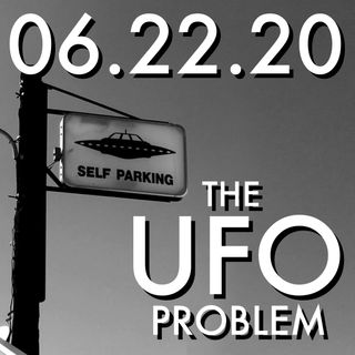 The UFO Problem | MHP 06.22.20.