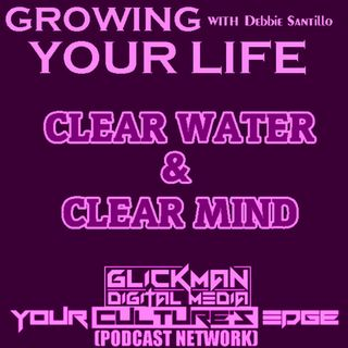 GROWING YOUR LIFE #4 CLEAR WATER & CLEAR MIND