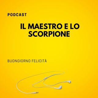#764 - Il maestro e lo scorpione  | Buongiorno Felicità