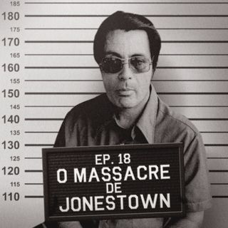 Episódio 18 - O Massacre de Jonestown