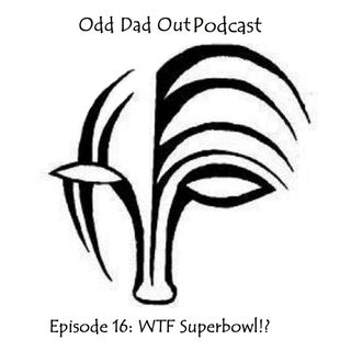 ODO Ep 16 WTF Superbowl