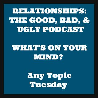 Any Topic Tuesday - Live Chat