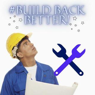 #BUILD BACK BETTER!