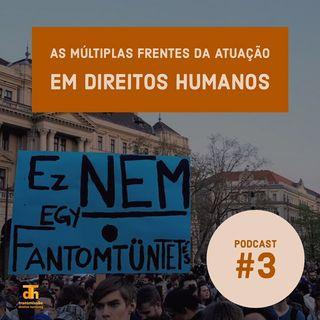 #3: As múltiplas frentes da atuação em direitos humanos
