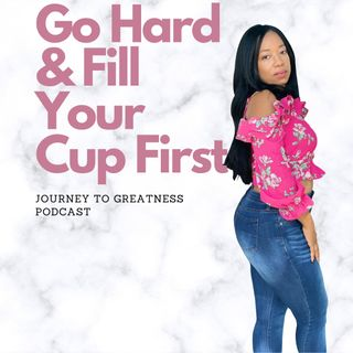 Go Hard- Fill Your Own Cup First