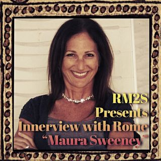 RM2S Presents Innerview with Rome Maura Sweeney (Author, Podcaster, International Speaker)