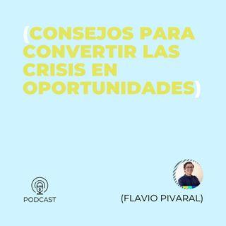 29 - Flavio Pivaral (Consejos para convertir las crisis en oportunidades)
