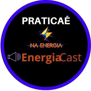 EnergiaCast #2: Praticaê essa ideia e veja resultados rápidos na sua energia