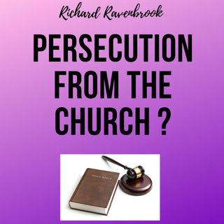 Persecution from the Church ?