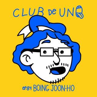 Episodio 84: BOING JOON-HO