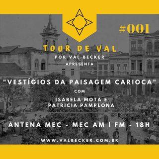 Tour de Val #001 - Vestígios da Paisagem Carioca, com Patricia Pamplona & Isabela Mota