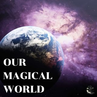 EP - 32 Our Magical World | Paranormal, Supernatural, Occult