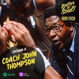 Better Go Soul S1E0: NCAA Focus - Coach John Thompson