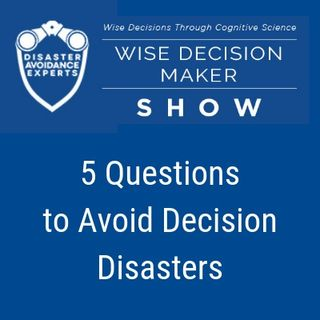 5 Questions to Avoid Decision Disasters