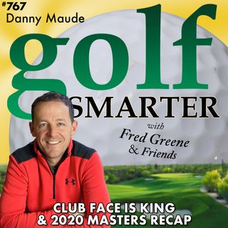 Club Face is King! Plus 2020 Masters Recap with Danny Maude