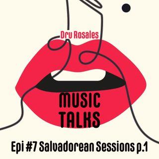 Ep. 7 - Salvadorean Sessions p.1