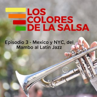 Episodio 3 - Mexico y NYC, del Mambo al Latin Jazz.
