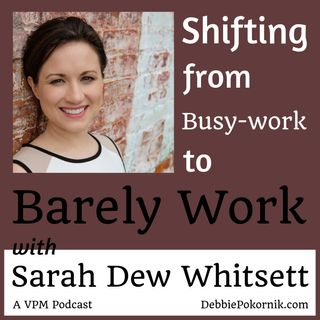 Shifting from Busy-work to Barely Work with Sarah Dew Whitsett
