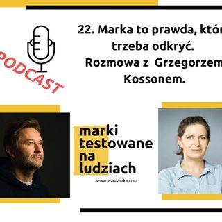 24. Marka to prawda, którą trzeba odkryć. Grzegorz Kosson.