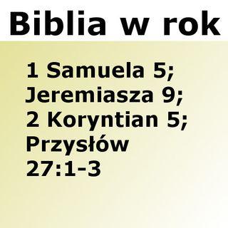 251 - 1 Samuela 5, Jeremiasza 9, 2 Koryntian 5, Przysłów 27:1-3