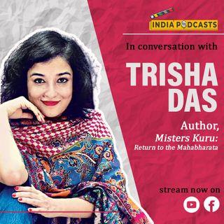 Trisha Das , Author: The Misters Kuru: A Return To Mahabharata | On Indiapodcasts | With Anku Goyal