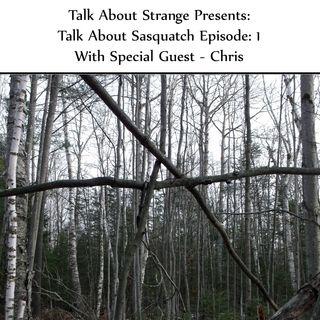 Talk About Strange - Episode 1: Talk About Sasquatch
