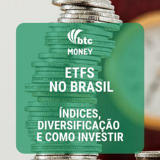 ETFs no Brasil Índices, Diversificação e Como Investir | BTC Money #4