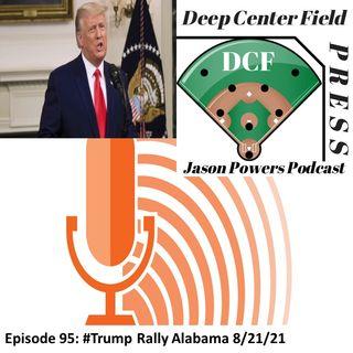 Episode 95: #Trump Rally Alabama 8/21/21