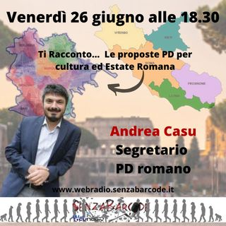 Estate Romana, Cultura, Tevere e molto altro con Andrea Casu, Segretario PD Roma