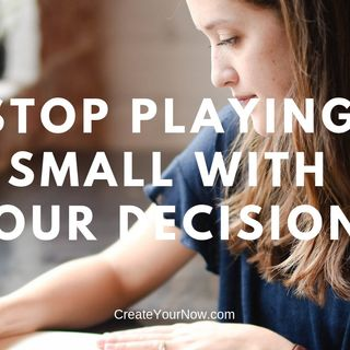 1486 Stop Playing Small With Your Decisions