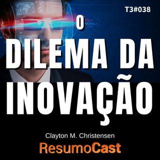 T3#038 O dilema da inovação | Clayton M. Christensen