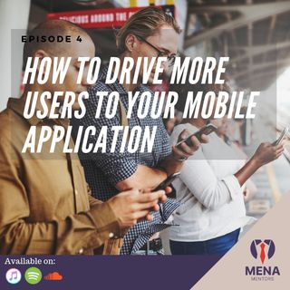 Episode 4 - How to drive more users to your Mobile Application