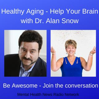 Healthy Aging - Help Your Brain with Dr. Alan Snow