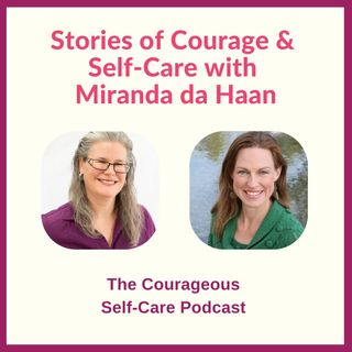 Stories of Courage & Self-Care with Miranda da Haan