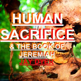 Human Sacrifice & Prophecy in the Book of Jeremiah - Jay Dyer Live Stream (Half)