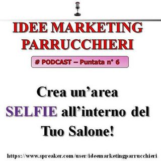 Crea un'area SELFIE all'interno del tuo salone - Idee Marketing Parrucchieri  (Podcast - 6)