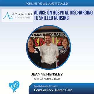 1/31/17: Jeanne Hensley on Hospital Discharging to Skilled Nursing on Aging in Willamette Valley with John Hughes from ComForCare
