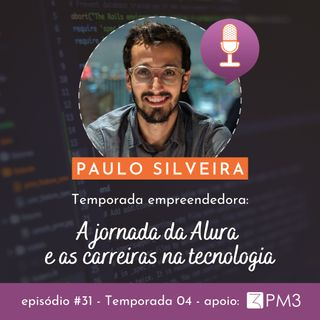 #31 - A jornada da Alura e as carreiras na tecnologia com Paulo Silveira