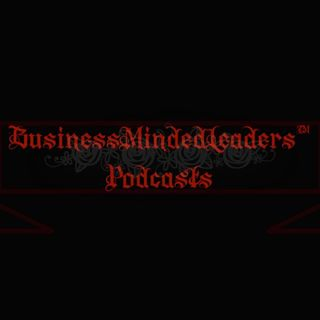 05:24:2019: #BusinessMindedLeaders™️ Podcast Week 128 Sessions 626-630 for the week of {May 20th, 2019-May 24th, 2019}